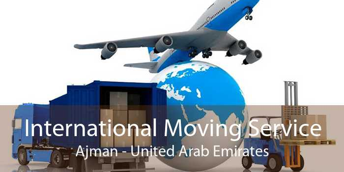 International Moving Service Ajman - United Arab Emirates