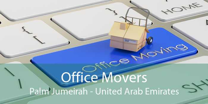 Office Movers Palm Jumeirah - United Arab Emirates
